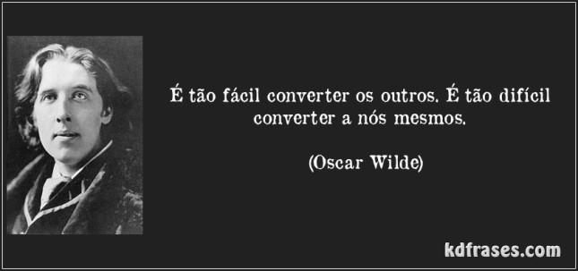 frase-e-tao-facil-converter-os-outros-e-tao-dificil-converter-a-nos-mesmos-oscar-wilde-132716